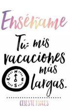 ENSÉÑAME.  by CelesteFlores953