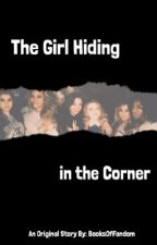 The Girl Hiding In The Corner(Adopted by Fifth Harmony by booksoffandom