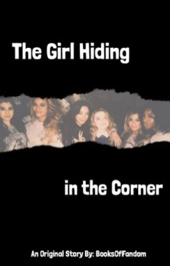 The Girl Hiding In The Corner(Adopted by Fifth Harmony)