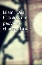 Islam : Des histoires qui peuvent changer ta vie by shaymakhel