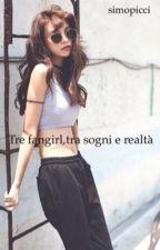 Tre fangirl,tra sogni e realtà by simopicci