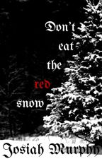 Don't Eat the Red Snow by Josiah-Murphy