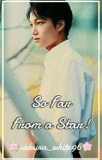 So Far From A Star//Kai ✔ by Sakura_White96