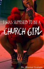 I Was Supposed To Be A Church Girl by sharnaii