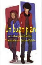 Un Buen Plan by ZutaraTaisho
