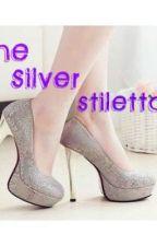 The Silver Stiletto (On Hold) by xxborntostandoutxx