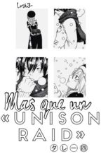Más que un «UNISON RAID» #FairyAwards © by Lxsh3-