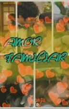 Amor Familiar - Tomanza by Felicityfornow17