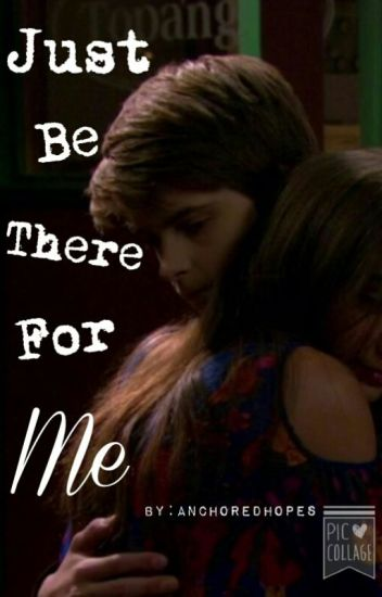 Just Be There For Me