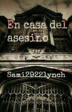 En Casa Del Asesino by sami2922lynch