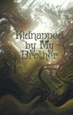 Kidnapped by My Brother by Musicismylife986