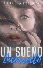 Un Sueño Incorrecto © by KarenMataGzz