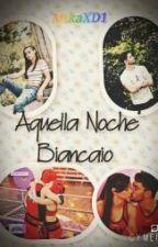 """Aquella Noche'' Biancaio by withruggarol"