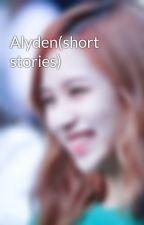 Alyden(short stories) by xyz_18