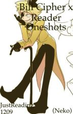 Bill Cipher x Reader Oneshots by ReadingAndWriting129