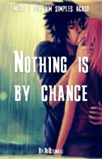 Nothing is by chance by NiUzumaki