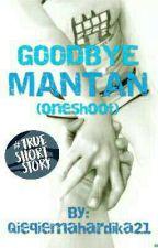 Goodbye Mantan? (OneShoot) by qieqiemahardika21