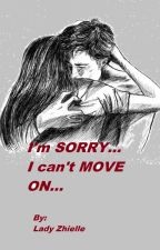 I'm Sorry, I can't Move On by lady_zhielle