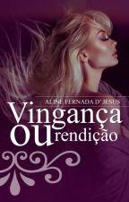 Vingança ou Rendição by AlineFernandaDJesus