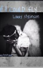 If I Could Fly... (Larry Stylinson) by KirstenMyrie