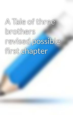 A Tale of three brothers revised possible first chapter by 1mcford