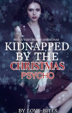 Kidnapped By The Christmas Psycho by love-bites