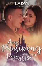 Ang Prinsipeng Walang Palasyo (Soon to be published under PHR) [COMPLETED] by phrladyj27