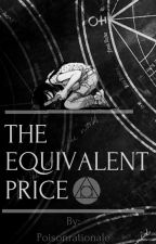 The Equivalent Price || A Fullmetal Alchemist Brotherhood Fanfiction by poisonrationale