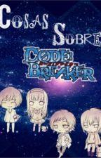 """Cosas Sobre """"Code Breaker"""" by AidenAsmodeus"""