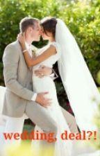 Wedding, Deal?! by sicantikmaudyayunda