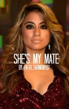 She's My Mate Ally/You{UNDER EDITING} by fifth_harmony97