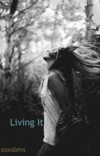 Living It (Rewriting\Editing) by xoxolevs