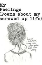 My Feelings (Poems about my screwed up life) by Random--Words