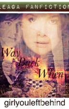 Way Back When [EDITING] by girlyouleftbehind