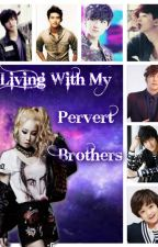 Living With My Pervert Brothers (ON-GOING) by FROZEN_EPICA