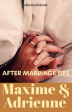 Maxime And Adrienne : After Marriage (COMPLETED) by nikenkartiniwati