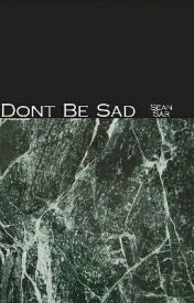 Dont Be Sad by SeanSar