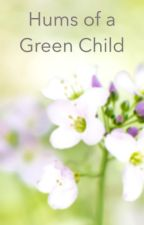 Hums of a Green Child by Midoriel