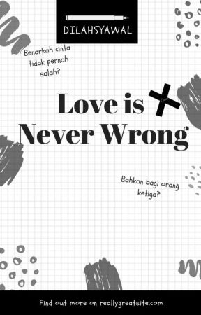 Love Is Never Wrong [Completed] by Dilahsyawal