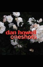 dan howell oneshots by howelling-for-you