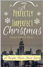 A Perfectly Imperfect Christmas by tessaemilyhall