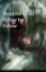 Read for Read + follow for follow by TheSilverThief