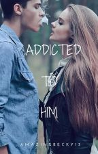 Addicted to him by beckytoppingg