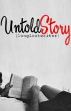 (ON HOLD) Untold Story by longlostwriter