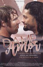 Dame amor| AMBREIGNS| Terminada by -ItsJanie