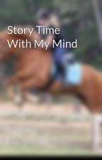 Story Time With My Mind by Dressage_hooves