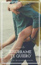"""Susúrrame """"te quiero"""". [Parte 1] by unpozodepensamientos"""