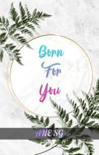 Born For You (JD,KN,LQ and AD fanfic) by AneJelly