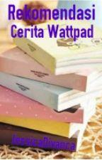 Rekomendasi Cerita Wattpad by jessicadivanca