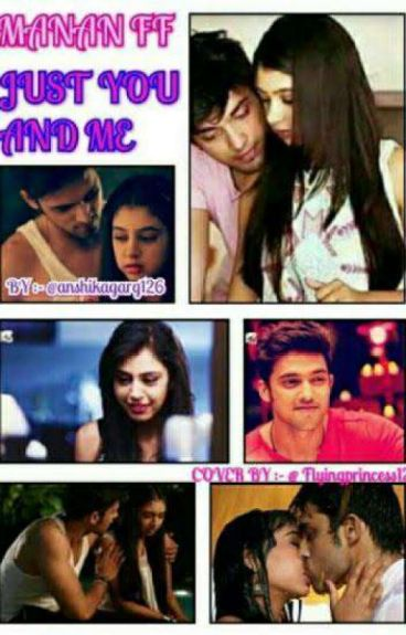 MANAN FF : JUST YOU AND ME